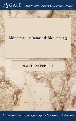 Memoires DUn Homme de Bien. Ptie 1-3 Hardcover, Gale Ncco, Print Editions