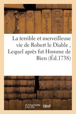 La Terrible Et Merveilleuse Vie de Robert Le Diable Lequel Apres Fut Homme de Bien Paperback, Hachette Livre Bnf