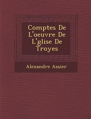 Comptes de L'Oeuvre de L' Glise de Troyes Paperback, Saraswati Press