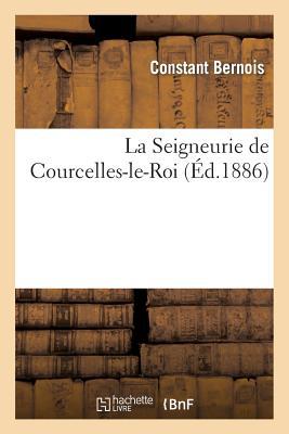 La Seigneurie de Courcelles-Le-Roi Paperback, Hachette Livre Bnf