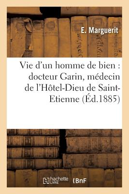 Vie DUn Homme de Bien: Docteur Garin Medecin de LHotel-Dieu de Saint-Etienne Paperback, Hachette Livre - Bnf