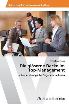 Die Glaserne Decke Im Top-Management Paperback, AV Akademikerverlag
