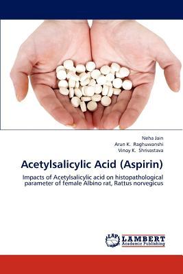 Acetylsalicylic Acid (Aspirin) Paperback, LAP Lambert Academic Publishing