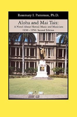 Aloha and Mai Tais: A Novel about Hawaii Music and Musicians 1930 - 1950. Second Edition Paperback, Booksurge Publishing