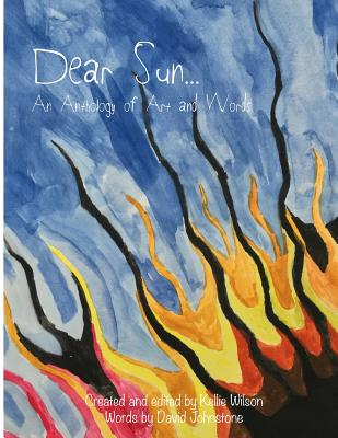 Dear Sun...: An Anthology of Art and Words Paperback, Createspace Independent Publishing Platform