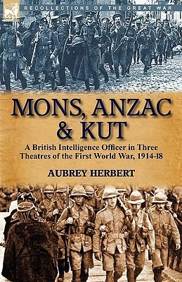 Mons Anzac & Kut: A British Intelligence Officer in Three Theatres of the First World War 1914-18 Paperback, Leonaur Ltd
