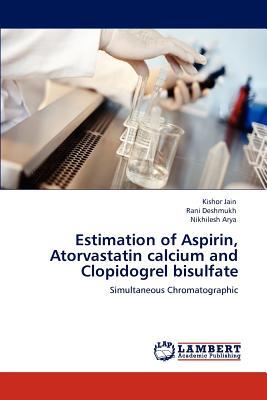 Estimation of Aspirin Atorvastatin Calcium and Clopidogrel Bisulfate Paperback, LAP Lambert Academic Publishing