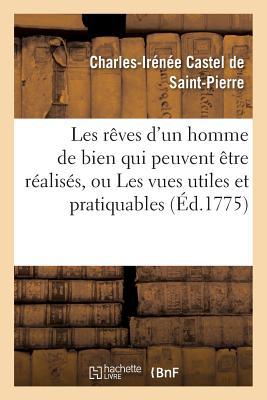 Les Reves DUn Homme de Bien Qui Peuvent Etre Realises Ou Les Vues Utiles Et Pratiquables Paperback, Hachette Livre - Bnf