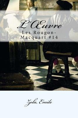 L'Oeuvre: Les Rougon-Macquart #14 Paperback, Createspace Independent Publishing Platform