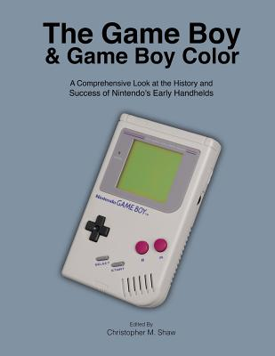 The Game Boy and Game Boy Color: A Comprehensive Look at the History and Success of Nintendo's Early H..., Createspace Independent Publishing Platform