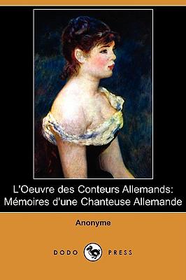 L'Oeuvre Des Conteurs Allemands: Memoires D'Une Chanteuse Allemande (Dodo Press), Dodo Press