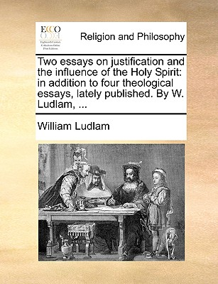 Two Essays on Justification and the Influence of the Holy Spirit: In Addition to Four Theological Essa..., Gale Ecco, Print Editions