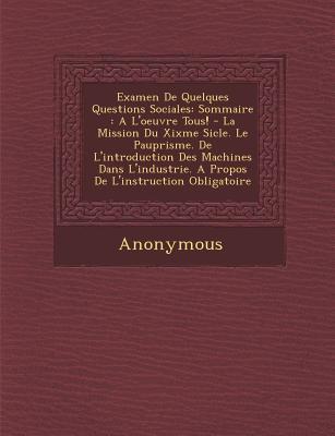 Examen de Quelques Questions Sociales: Sommaire: A L'Oeuvre Tous! - La Mission Du Xixme Si Cle. Le Pau..., Saraswati Press