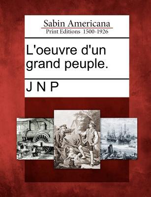 L'Oeuvre D'Un Grand Peuple., Gale Ecco, Sabin Americana
