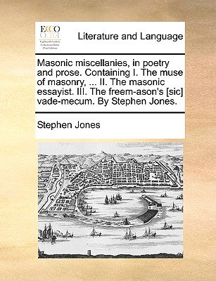 Masonic Miscellanies in Poetry and Prose. Containing I. the Muse of Masonry ... II. the Masonic Essa..., Gale Ecco, Print Editions