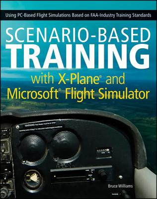 Scenario-Based Training with X-Plane and Microsoft Flight Simulator: Using PC-Based Flight Simulations..., Wiley