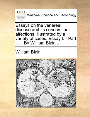 Essays on the Venereal Disease and Its Concomitant Affections Illustrated by a Variety of Cases. Essa..., Gale Ecco, Print Editions