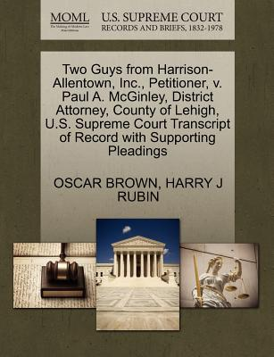 Two Guys from Harrison-Allentown Inc. Petitioner V. Paul A. McGinley District Attorney County of ..., Gale Ecco, U.S. Supreme Court Records