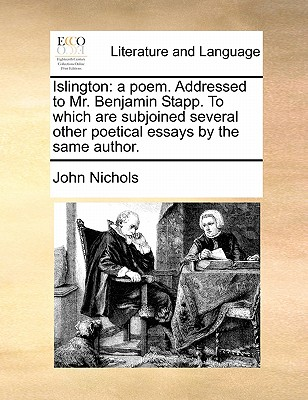 Islington: A Poem. Addressed to Mr. Benjamin Stapp. to Which Are Subjoined Several Other Poetical Essa..., Gale Ecco, Print Editions