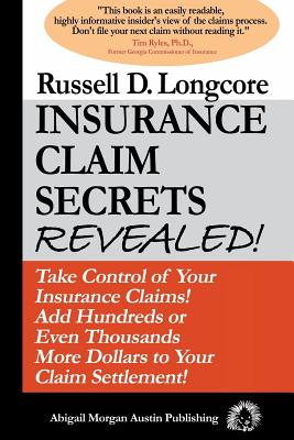 Insurance Claim Secrets Revealed!: Take Control of Your Insurance Claims! Add Hundreds More Dollars to..., Abigail Morgan Austin Publishing Company