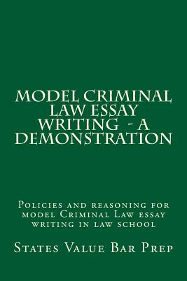 Model Criminal Law Essay Writing - A Demonstration: Policies and Reasoning for Model Criminal Law Essa..., Createspace Independent Publishing Platform