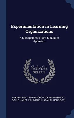 Experimentation in Learning Organizations: A Management Flight Simulator Approach Hardcover, Sagwan Press