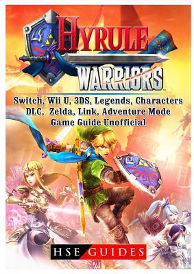 Hyrule Warriors Switch Wii U 3ds Legends Characters DLC Zelda Link Adventure Mode Game Guide Unofficial Paperback, Hiddenstuff Entertainment LLC.