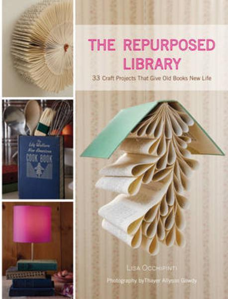 The Repurposed Library: 33 Craft Projects That Give Old Books New Life, Harry N Abrams Inc